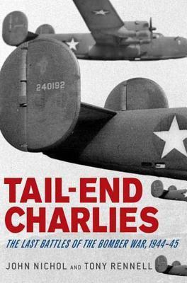 Tail-End Charlies: The Last Battles of the Bomber War, 1944--45  by  John Nichol