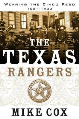The Texas Rangers: Wearing the Cinco Peso, 1821-1900  by  Mike Cox