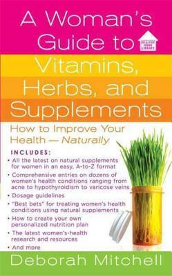 A Womans Guide to Vitamins, Herbs, and Supplements  by  Deborah Mitchell