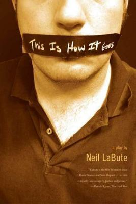 This Is How It Goes: A Play  by  Neil LaBute