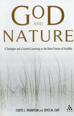 God and Nature: A Theologian and a Scientist Conversing on the Divine Promise of Possibility Curtis L. Thompson