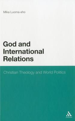 God and International Relations: Christian Theology and World Politics Mika Luoma-Aho