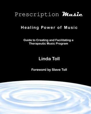 Prescription Music: Healing Power of Music  by  Linda Toll