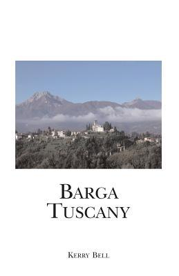 Barga Tuscany: A Walking Tour of the Historic Center of the Beautiful Medieval Hill Town of Barga, (Lucca) Tuscany, Italy  by  Kerry Bell