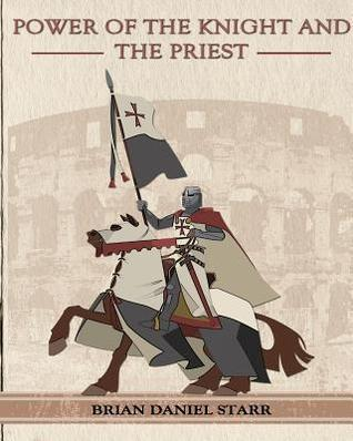 Power of the Knight and the Priest Brian Daniel Starr