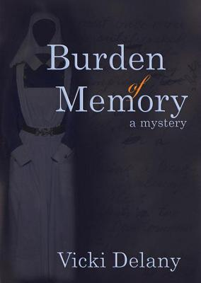 Burden of Memory: A Mystery  by  Vicki Delany