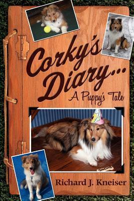 Corkys Diary: A Puppys Tale  by  Richard J. Kneiser