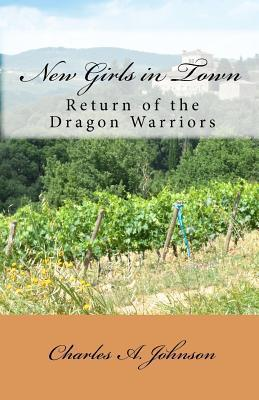 New Girls in Town: Return of the Dragon Warriors  by  Charles A. Johnson