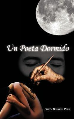 Un Poeta Dormido  by  Lincol Damian Pe a.