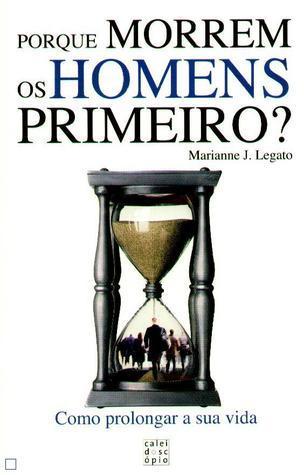 Porque Morrem Os Homens Primeiro  by  Marianne J. Legato