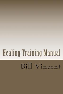 Healing Training Manual  by  Bill Vincent