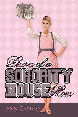 Diary of a Sorority House Mom  by  Ann Caruso