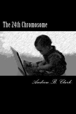 The 24th Chromosome Andrew B. Clark