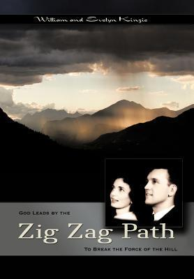 The Zig-Zag Path: To Break the Force of the Hill William Raymond Kinzie