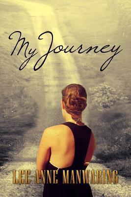 My Journey  by  Lee-Anne Manwaring