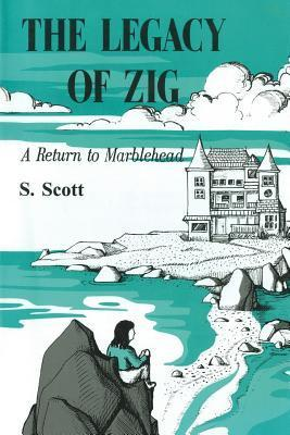 The Legacy of Zig: A Return to Marblehead  by  S. Scott