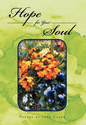 Hope for Your Soul: Poetry Inge Claus by Inge Claus