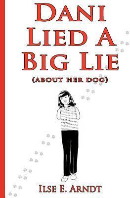 Dani Lied a Big Lie: About Her Dog Ilse E. Arndt