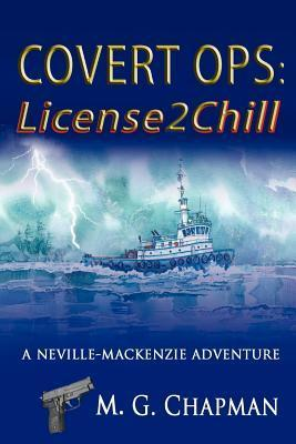 Covert Ops: License2chill: A Neville-MacKenzie Adventure M.G. Chapman