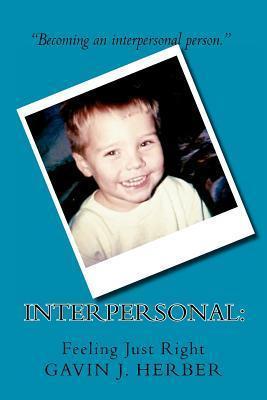 Interpersonal: Feeling Just Right  by  Gavin J. Herber