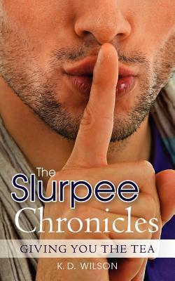 The Slurpee Chronicles: Giving You the Tea  by  K.D. Wilson