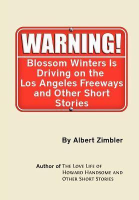 Blossom Winters Is Driving on the Los Angeles Freeways and Other Short Stories Albert Zimbler