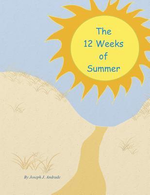 The 12 Weeks of Summer. Joseph J. Andrade Sr
