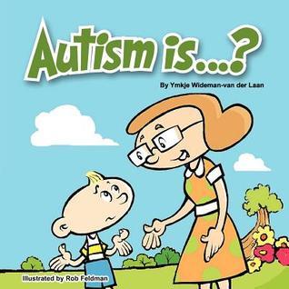 Autism Is...?  by  Ymkje Wideman-Van Der Laan