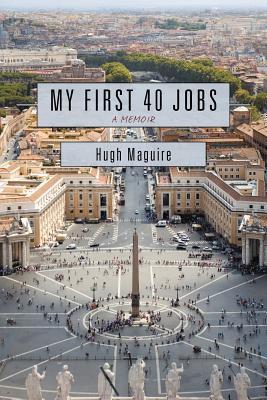 My First 40 Jobs: A Memoir  by  Hugh Maguire