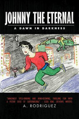 Johnny the Eternal: A Dawn in Darkness  by  A. Rodriguez