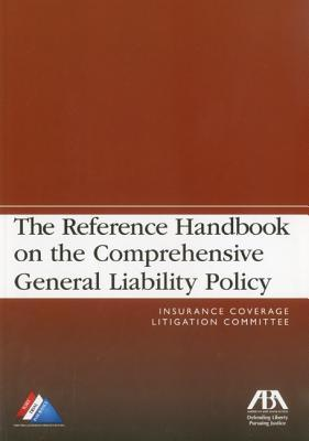 The Reference Handbook on the Comprehensive General Liability Policy Insurance Company Litigation Committee