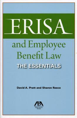 Erisa and Employee Benefit Law: The Essentials  by  David A. Pratt