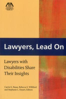 Lawyers, Lead on: Lawyers with Disabilities Share Their Insights Rebecca S. Williford