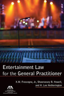 Entertainment Law for the General Practitioner  by  Xavier M. Frascogna