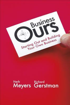 Business Ours: Starting Out and Building Your Own Business  by  Herb Meyers