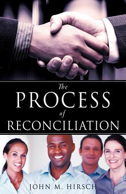 The Process of Reconciliation  by  John M. Hirsch
