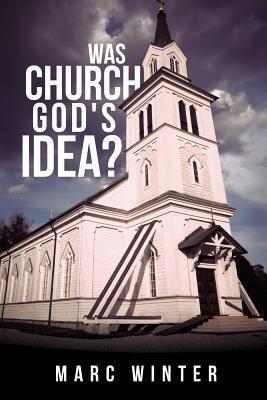 Was Church Gods Idea? Marc Winter