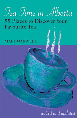 Tea Time In Alberta: 55 Places to Discover Your Favourite Tea Mary Oakwell