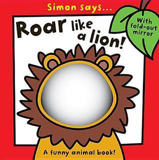 Simon Says... Roar Like a Lion! Sarah Vince