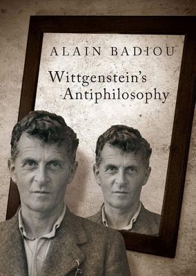Wittgensteins Anti-Philosophy Alain Badiou
