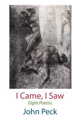 I Came, I Saw. Eight Poems  by  John Peck