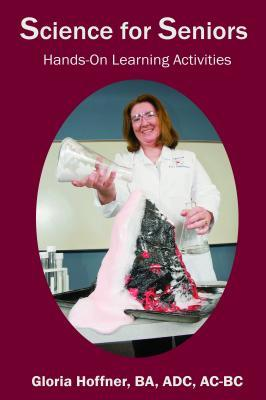 Science for Seniors: Hands-On Learning Activities Gloria Hoffner