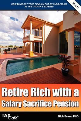 Retire Rich with a Salary Sacrifice Pension  by  Nick Braun