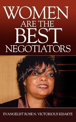 Women Are the Best Negotiators  by  Rose N. Kisakye