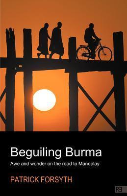 Beguiling Burma - Awe and Wonder on the Road to Mandalay  by  Patrick Forsyth