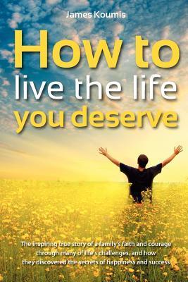 How to Live the Life You Deserve James Koumis
