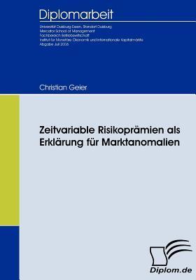 Zeitvariable Risikopr Mien ALS Erkl Rung F R Marktanomalien  by  Christian Geier