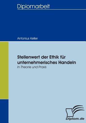 Stellenwert Der Ethik F R Unternehmerisches Handeln  by  Antonius Keller