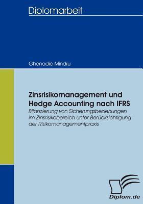 Zinsrisikomanagement Und Hedge Accounting Nach Ifrs  by  Ghenadie Mindru