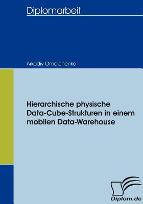 Hierarchische Physische Data-Cube-Strukturen in Einem Mobilen Data-Warehouse  by  Arkadiy Omelchenko